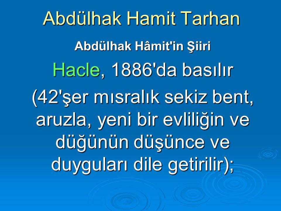 Abdülhak Hamit Tarhan Abdülhak Hâmit'in Şiiri Hacle, 1886'da basılır (42'şer mısralık sekiz bent, aruzla, yeni bir evliliğin ve düğünün düşünce ve duy