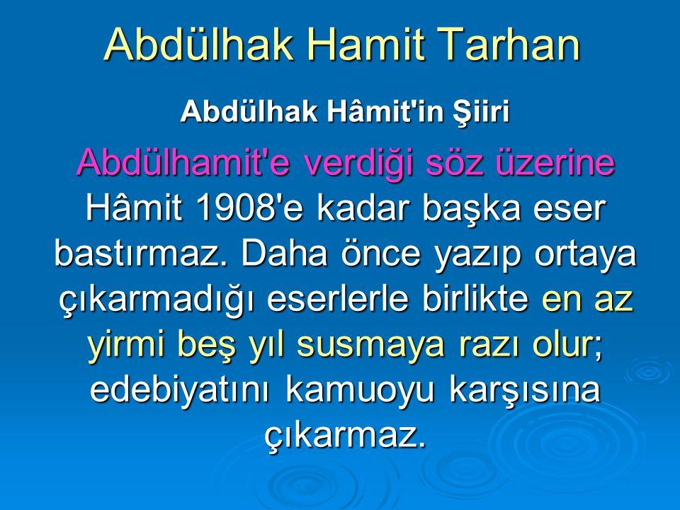 Abdülhak Hamit Tarhan Abdülhak Hâmit'in Şiiri Abdülhamit'e verdiği söz üzerine Hâmit 1908'e kadar başka eser bastırmaz. Daha önce yazıp ortaya çıkarma
