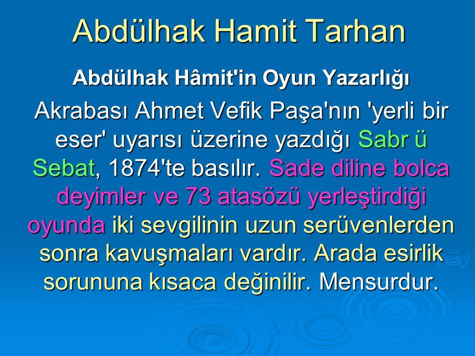 Abdülhak Hamit Tarhan Abdülhak Hâmit'in Oyun Yazarlığı Akrabası Ahmet Vefik Paşa'nın 'yerli bir eser' uyarısı üzerine yazdığı Sabr ü Sebat, 1874'te ba