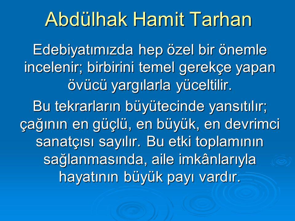Abdülhak Hamit Tarhan Abdülhak Hâmit in Şiiri Hâmit eserlerinin büyük çoğunluğunu - kısa süreli memurluk aralıklarında - işsizken yazdığını belirtir.