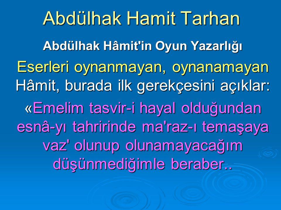 Abdülhak Hamit Tarhan Abdülhak Hâmit'in Oyun Yazarlığı Eserleri oynanmayan, oynanamayan Hâmit, burada ilk gerekçesini açıklar: «Emelim tasvir-i hayal