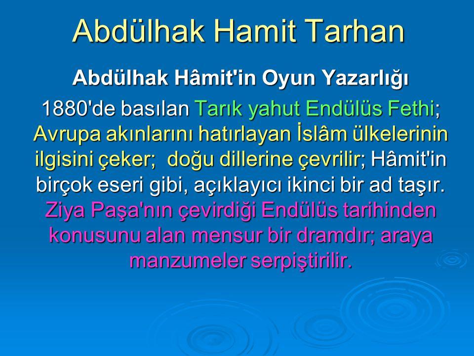 Abdülhak Hamit Tarhan Abdülhak Hâmit'in Oyun Yazarlığı 1880'de basılan Tarık yahut Endülüs Fethi; Avrupa akınlarını hatırlayan İslâm ülkelerinin ilgis