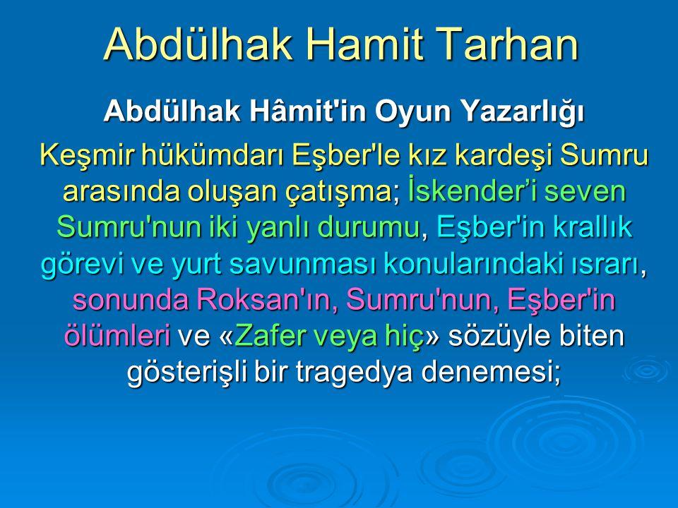 Abdülhak Hamit Tarhan Abdülhak Hâmit'in Oyun Yazarlığı Keşmir hükümdarı Eşber'le kız kardeşi Sumru arasında oluşan çatışma; İskender'i seven Sumru'nun