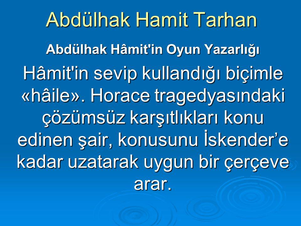 Abdülhak Hamit Tarhan Abdülhak Hâmit'in Oyun Yazarlığı Hâmit'in sevip kullandığı biçimle «hâile». Horace tragedyasındaki çözümsüz karşıtlıkları konu e