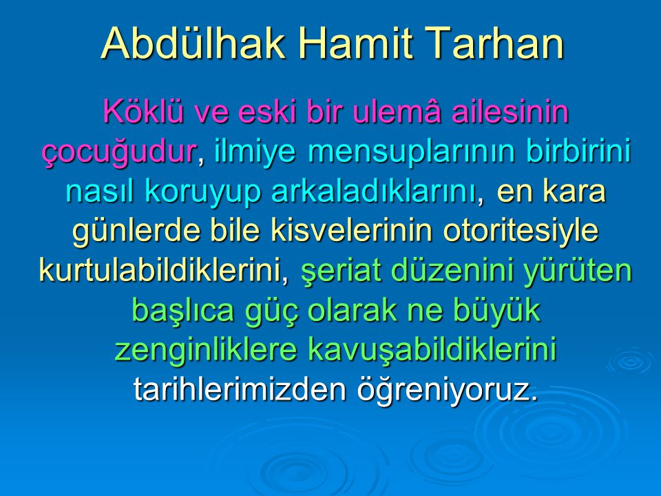 Abdülhak Hamit Tarhan Köklü ve eski bir ulemâ ailesinin çocuğudur, ilmiye mensuplarının birbirini nasıl koruyup arkaladıklarını, en kara günlerde bile