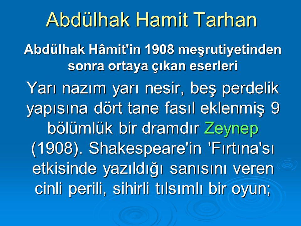 Abdülhak Hamit Tarhan Abdülhak Hâmit'in 1908 meşrutiyetinden sonra ortaya çıkan eserleri Yarı nazım yarı nesir, beş perdelik yapısına dört tane fasıl