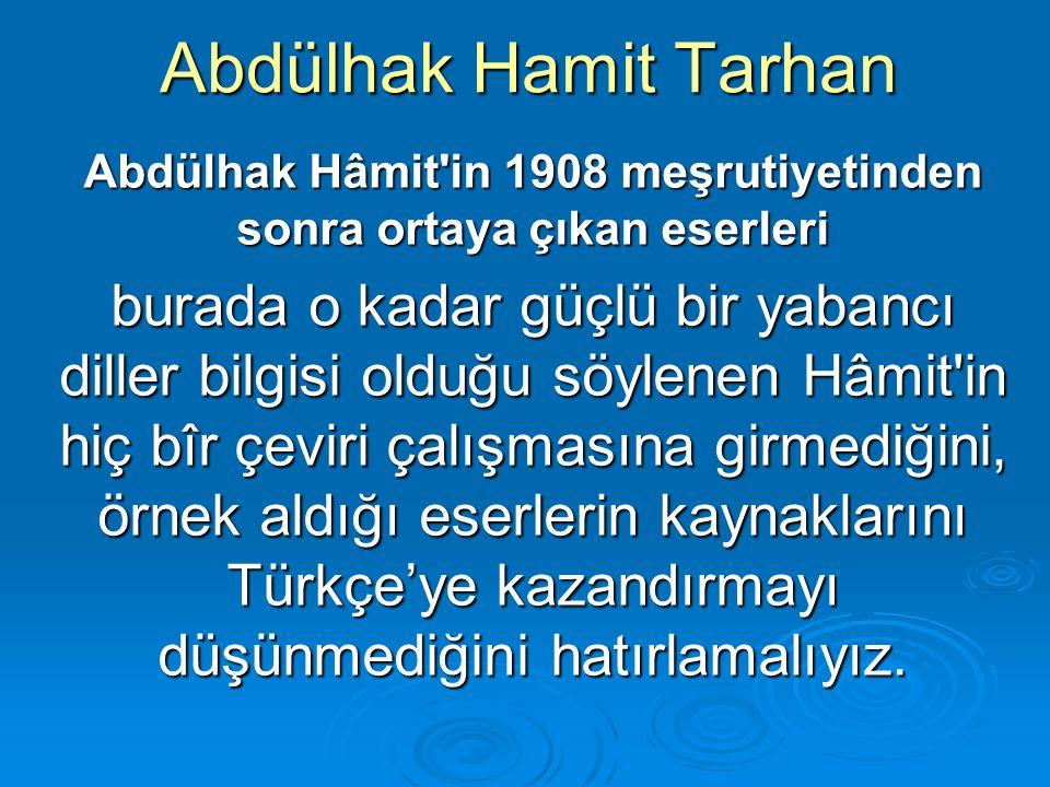 Abdülhak Hamit Tarhan Abdülhak Hâmit'in 1908 meşrutiyetinden sonra ortaya çıkan eserleri burada o kadar güçlü bir yabancı diller bilgisi olduğu söylen