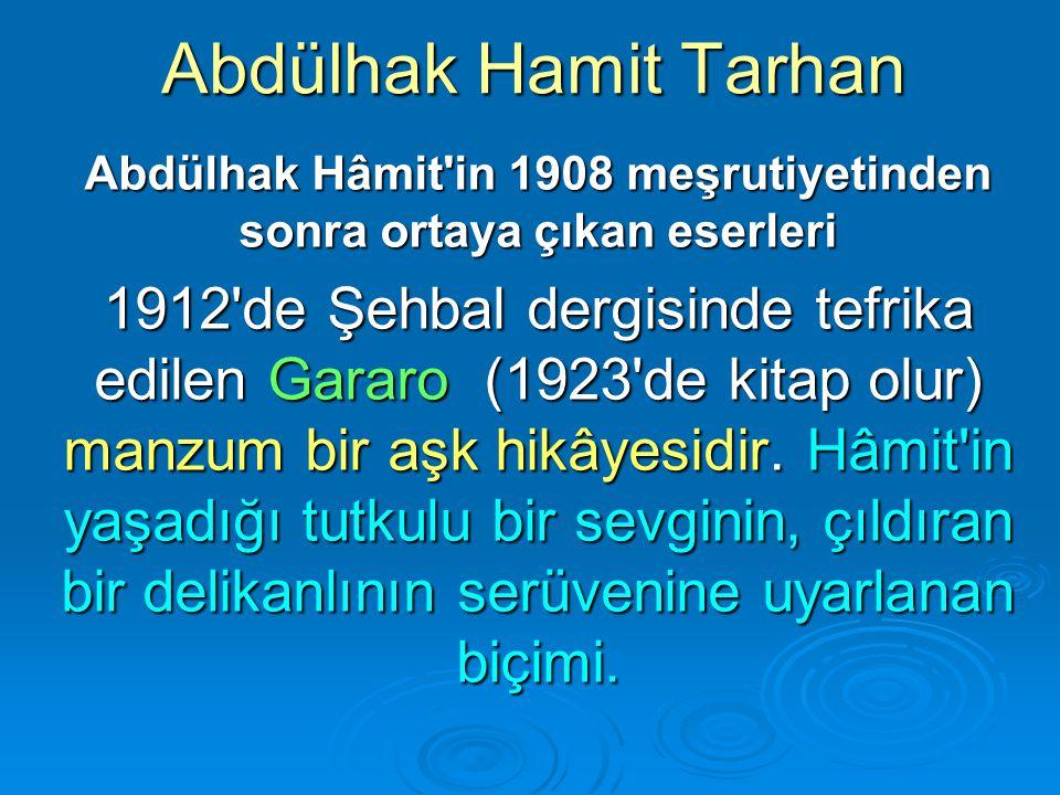 Abdülhak Hamit Tarhan Abdülhak Hâmit'in 1908 meşrutiyetinden sonra ortaya çıkan eserleri 1912'de Şehbal dergisinde tefrika edilen Gararo (1923'de kita