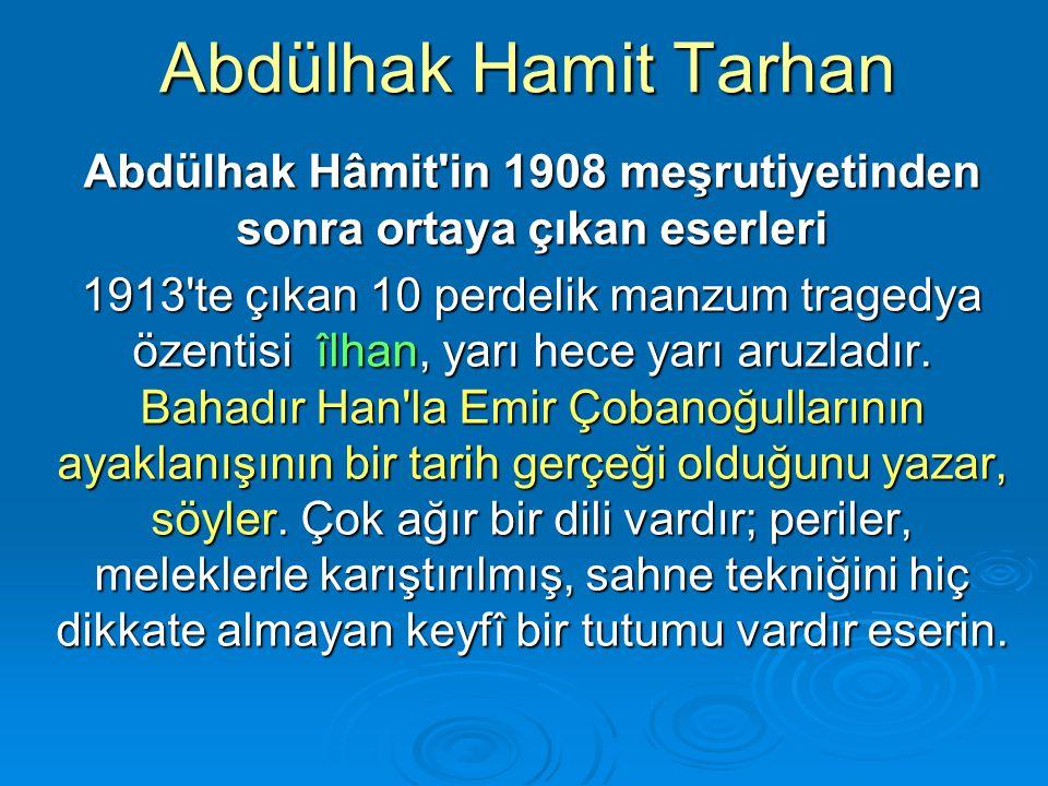 Abdülhak Hamit Tarhan Abdülhak Hâmit'in 1908 meşrutiyetinden sonra ortaya çıkan eserleri 1913'te çıkan 10 perdelik manzum tragedya özentisi îlhan, yar