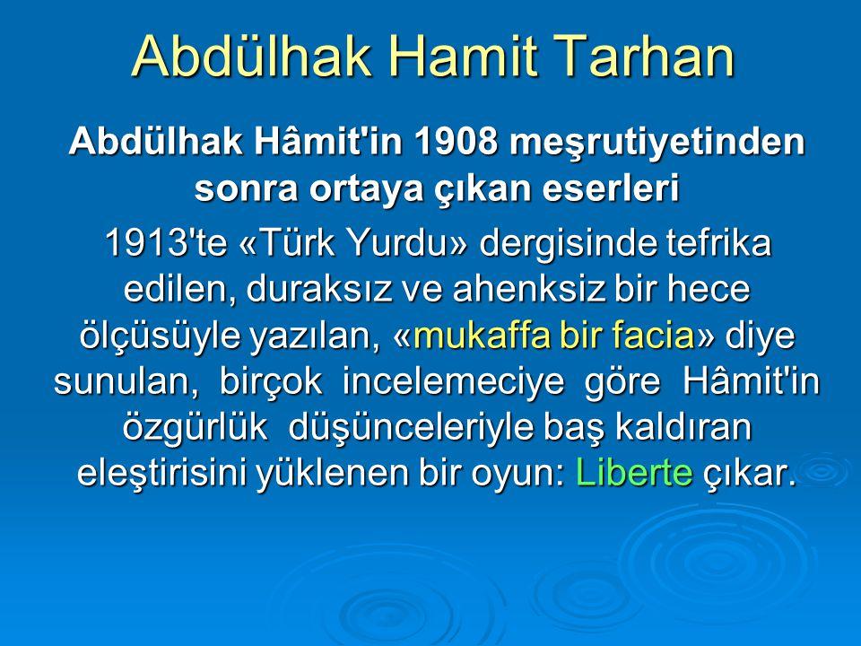 Abdülhak Hamit Tarhan Abdülhak Hâmit'in 1908 meşrutiyetinden sonra ortaya çıkan eserleri 1913'te «Türk Yurdu» dergisinde tefrika edilen, duraksız ve a