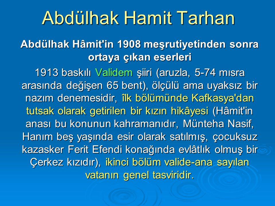 Abdülhak Hamit Tarhan Abdülhak Hâmit'in 1908 meşrutiyetinden sonra ortaya çıkan eserleri 1913 baskılı Validem şiiri (aruzla, 5-74 mısra arasında değiş