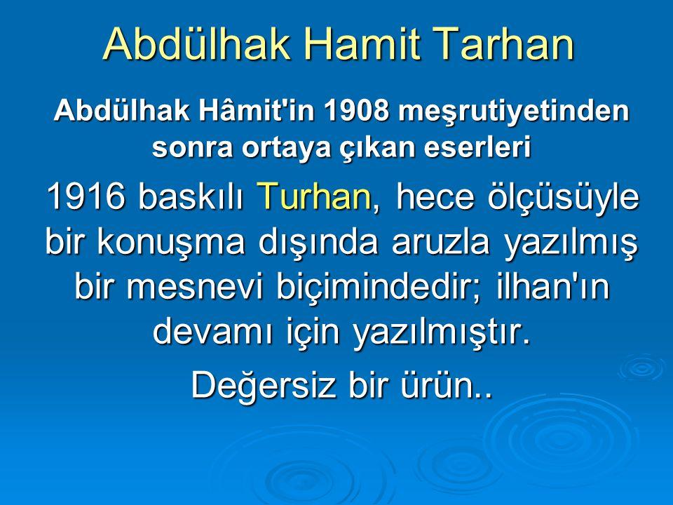 Abdülhak Hamit Tarhan Abdülhak Hâmit'in 1908 meşrutiyetinden sonra ortaya çıkan eserleri 1916 baskılı Turhan, hece ölçüsüyle bir konuşma dışında aruzl