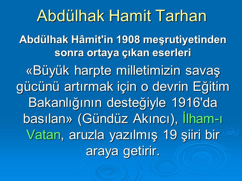 Abdülhak Hamit Tarhan Abdülhak Hâmit'in 1908 meşrutiyetinden sonra ortaya çıkan eserleri «Büyük harpte milletimizin savaş gücünü artırmak için o devri