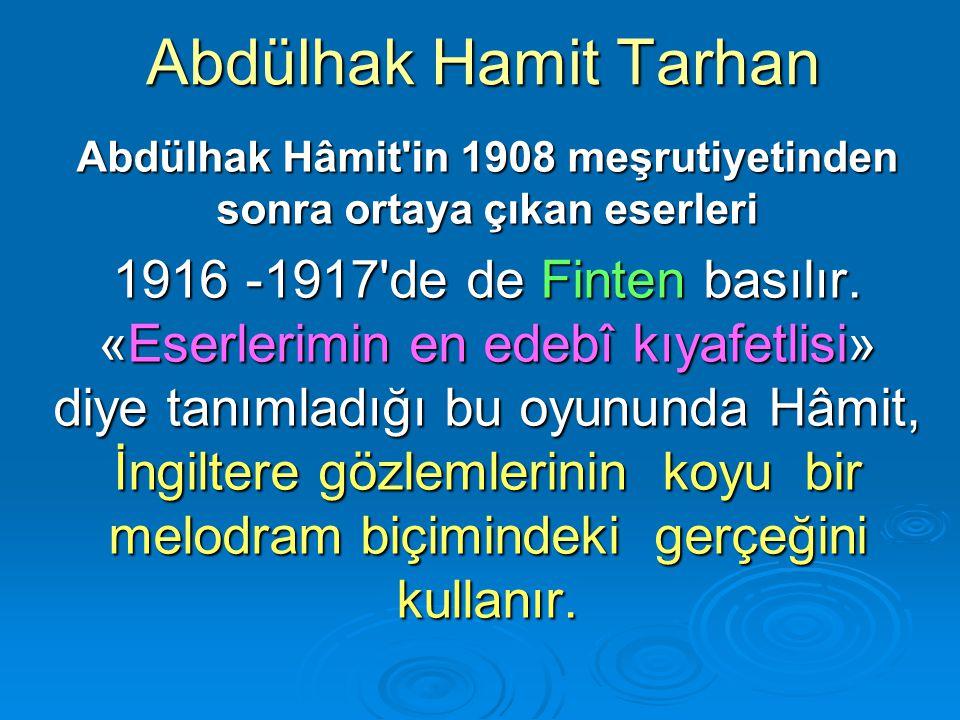 Abdülhak Hamit Tarhan Abdülhak Hâmit'in 1908 meşrutiyetinden sonra ortaya çıkan eserleri 1916 -1917'de de Finten basılır. «Eserlerimin en edebî kıyafe