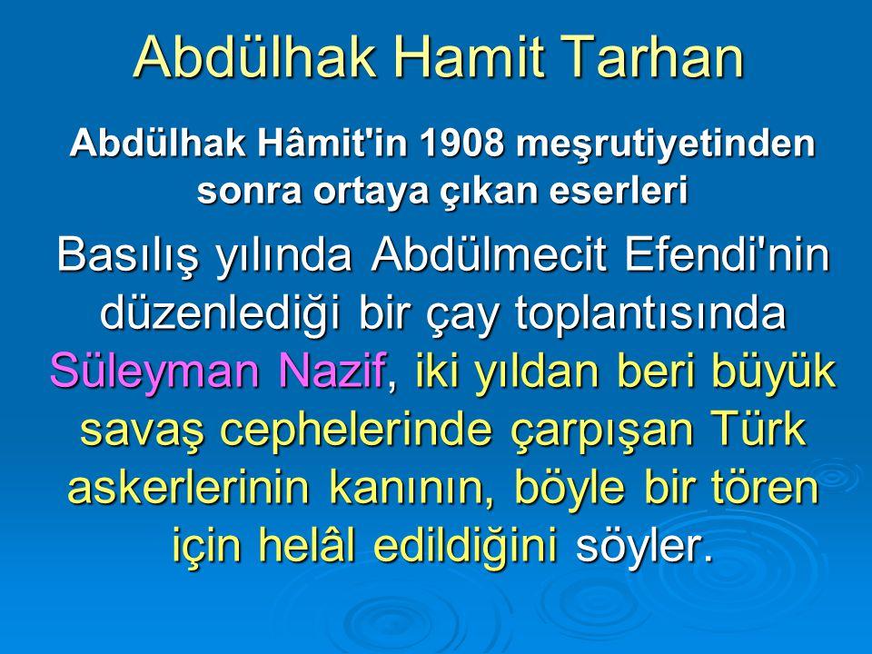 Abdülhak Hamit Tarhan Abdülhak Hâmit'in 1908 meşrutiyetinden sonra ortaya çıkan eserleri Basılış yılında Abdülmecit Efendi'nin düzenlediği bir çay top