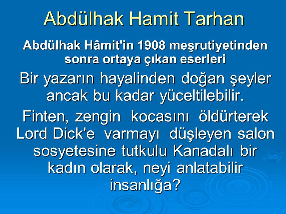Abdülhak Hamit Tarhan Abdülhak Hâmit'in 1908 meşrutiyetinden sonra ortaya çıkan eserleri Bir yazarın hayalinden doğan şeyler ancak bu kadar yüceltileb