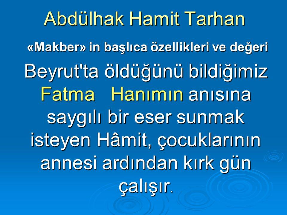 Abdülhak Hamit Tarhan «Makber» in başlıca özellikleri ve değeri «Makber» in başlıca özellikleri ve değeri Beyrut'ta öldüğünü bildiğimiz Fatma Hanımın