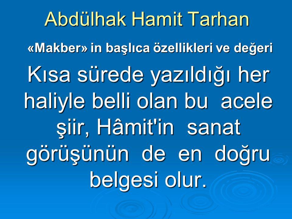 Abdülhak Hamit Tarhan «Makber» in başlıca özellikleri ve değeri «Makber» in başlıca özellikleri ve değeri Kısa sürede yazıldığı her haliyle belli olan