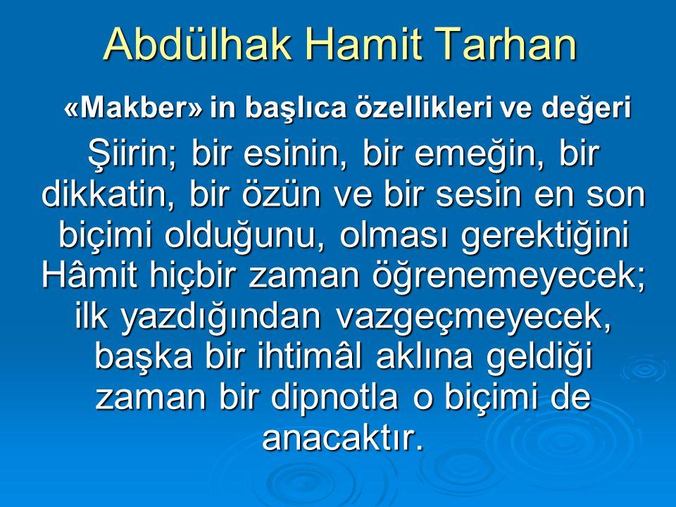 Abdülhak Hamit Tarhan «Makber» in başlıca özellikleri ve değeri «Makber» in başlıca özellikleri ve değeri Şiirin; bir esinin, bir emeğin, bir dikkatin