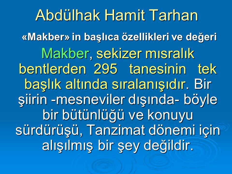 Abdülhak Hamit Tarhan «Makber» in başlıca özellikleri ve değeri «Makber» in başlıca özellikleri ve değeri Makber, sekizer mısralık bentlerden 295 tane
