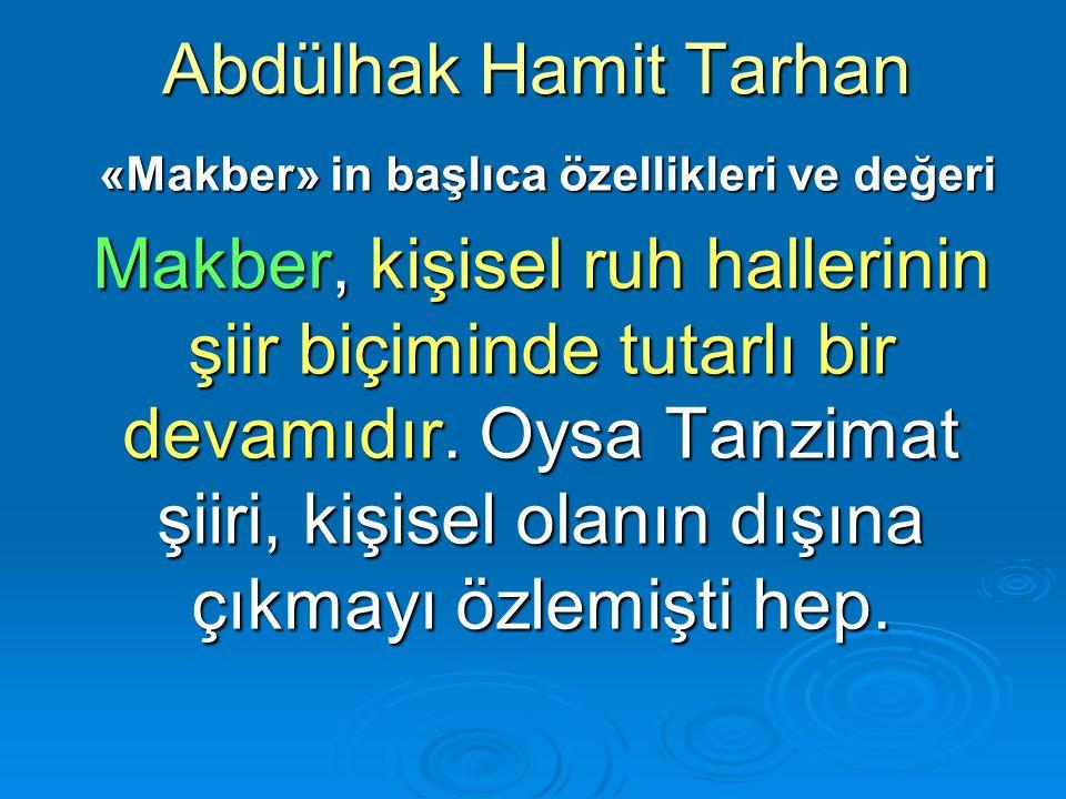 Abdülhak Hamit Tarhan «Makber» in başlıca özellikleri ve değeri «Makber» in başlıca özellikleri ve değeri Makber, kişisel ruh hallerinin şiir biçimind