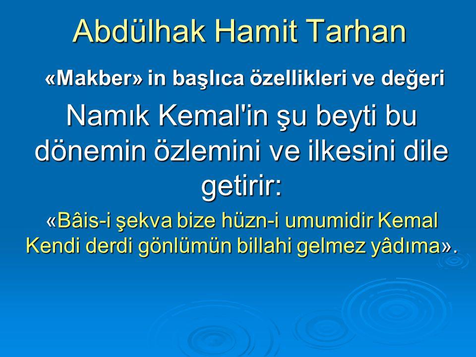 Abdülhak Hamit Tarhan «Makber» in başlıca özellikleri ve değeri «Makber» in başlıca özellikleri ve değeri Namık Kemal'in şu beyti bu dönemin özlemini
