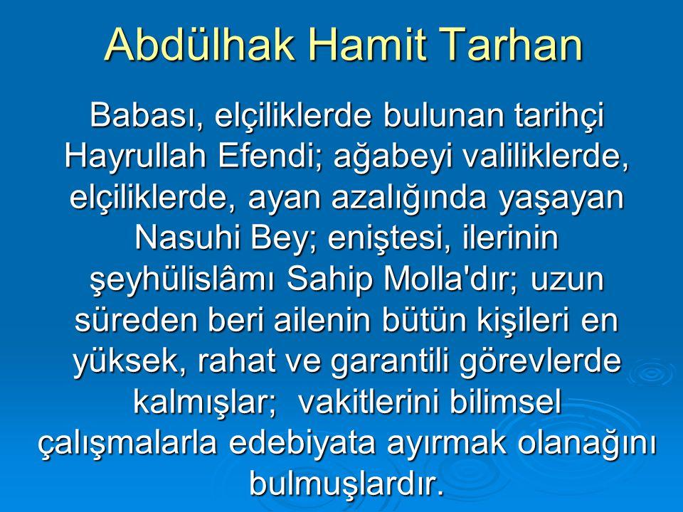 Abdülhak Hamit Tarhan Abdülhak Hâmit in 1908 meşrutiyetinden sonra ortaya çıkan eserleri 1916 -1917 de de Finten basılır.