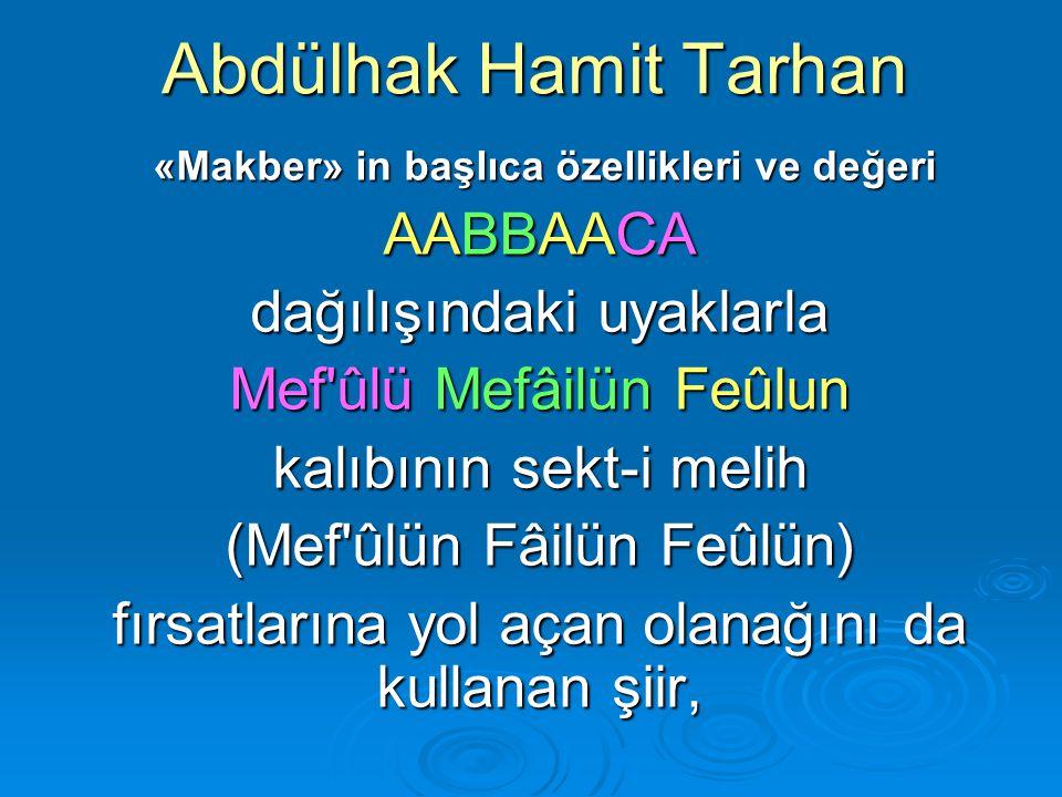 Abdülhak Hamit Tarhan «Makber» in başlıca özellikleri ve değeri «Makber» in başlıca özellikleri ve değeri AABBAACA dağılışındaki uyaklarla Mef'ûlü Mef
