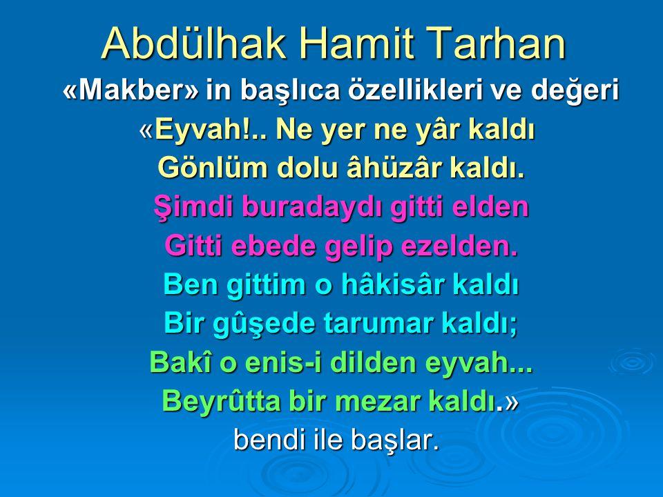 Abdülhak Hamit Tarhan «Makber» in başlıca özellikleri ve değeri «Makber» in başlıca özellikleri ve değeri «Eyvah!.. Ne yer ne yâr kaldı Gönlüm dolu âh