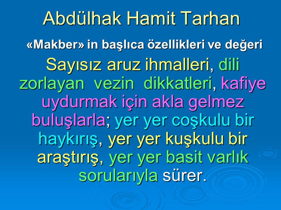 Abdülhak Hamit Tarhan «Makber» in başlıca özellikleri ve değeri «Makber» in başlıca özellikleri ve değeri Sayısız aruz ihmalleri, dili zorlayan vezin