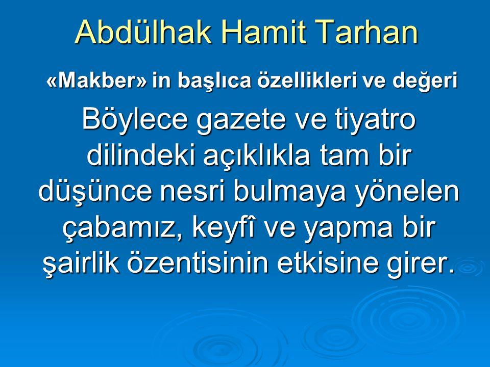 Abdülhak Hamit Tarhan «Makber» in başlıca özellikleri ve değeri «Makber» in başlıca özellikleri ve değeri Böylece gazete ve tiyatro dilindeki açıklıkl