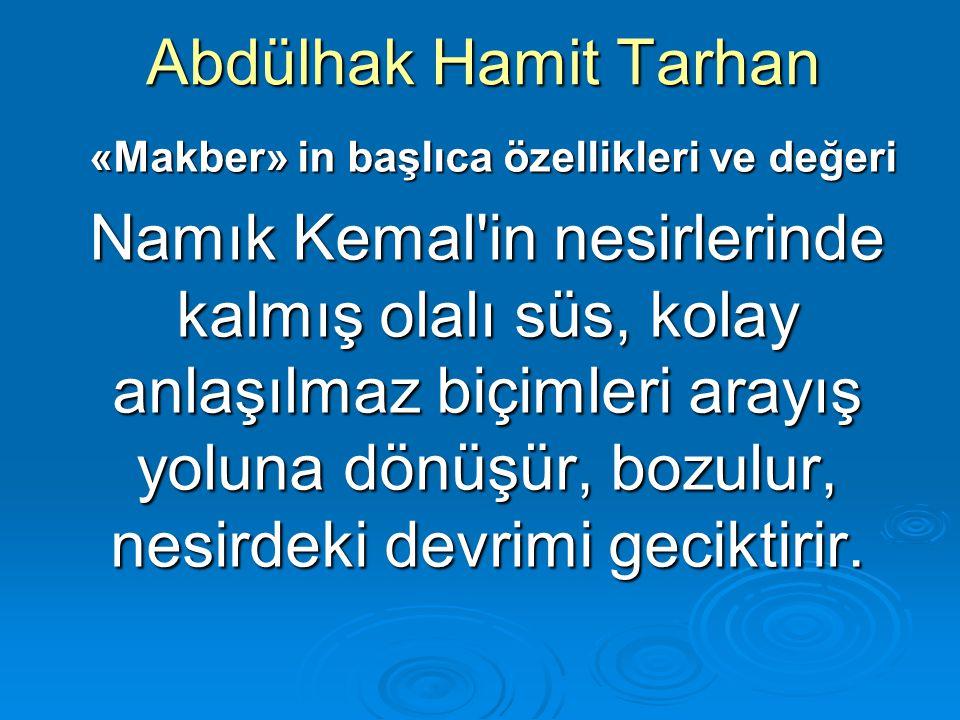 Abdülhak Hamit Tarhan «Makber» in başlıca özellikleri ve değeri «Makber» in başlıca özellikleri ve değeri Namık Kemal'in nesirlerinde kalmış olalı süs