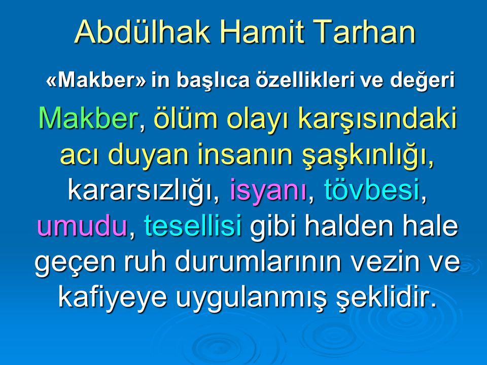 Abdülhak Hamit Tarhan «Makber» in başlıca özellikleri ve değeri «Makber» in başlıca özellikleri ve değeri Makber, ölüm olayı karşısındaki acı duyan in