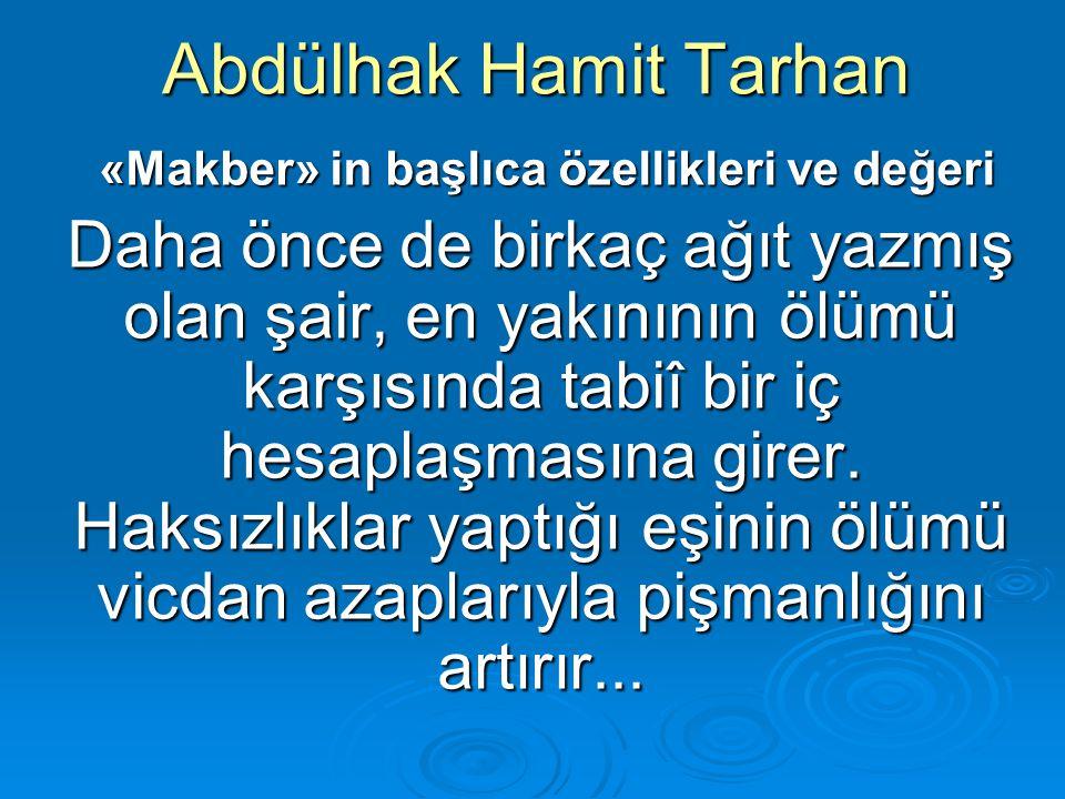Abdülhak Hamit Tarhan «Makber» in başlıca özellikleri ve değeri «Makber» in başlıca özellikleri ve değeri Daha önce de birkaç ağıt yazmış olan şair, e