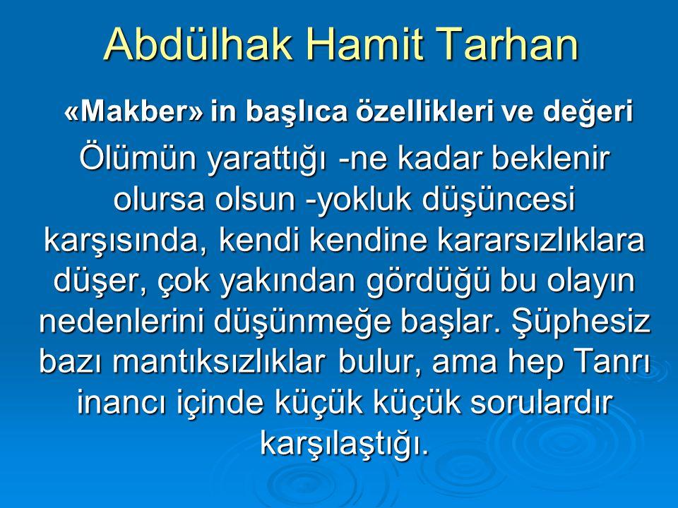 Abdülhak Hamit Tarhan «Makber» in başlıca özellikleri ve değeri «Makber» in başlıca özellikleri ve değeri Ölümün yarattığı -ne kadar beklenir olursa o