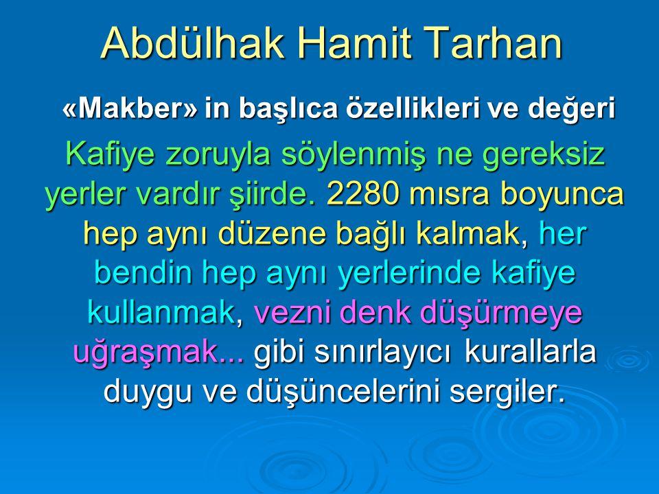 Abdülhak Hamit Tarhan «Makber» in başlıca özellikleri ve değeri «Makber» in başlıca özellikleri ve değeri Kafiye zoruyla söylenmiş ne gereksiz yerler