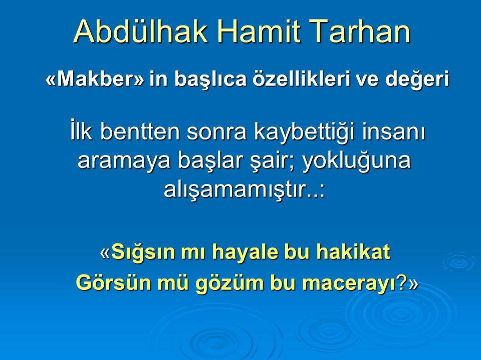 Abdülhak Hamit Tarhan «Makber» in başlıca özellikleri ve değeri «Makber» in başlıca özellikleri ve değeri İlk bentten sonra kaybettiği insanı aramaya