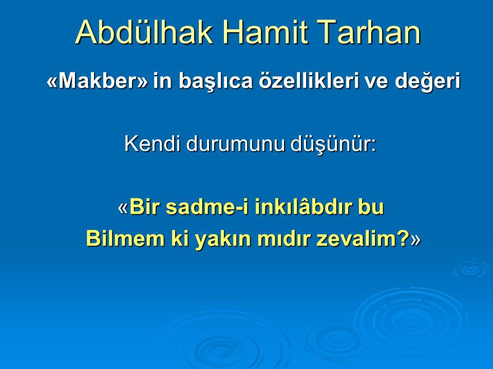 Abdülhak Hamit Tarhan «Makber» in başlıca özellikleri ve değeri «Makber» in başlıca özellikleri ve değeri Kendi durumunu düşünür: «Bir sadme-i inkılâb