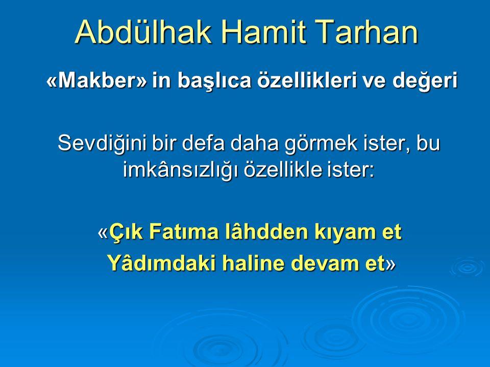 Abdülhak Hamit Tarhan «Makber» in başlıca özellikleri ve değeri «Makber» in başlıca özellikleri ve değeri Sevdiğini bir defa daha görmek ister, bu imk