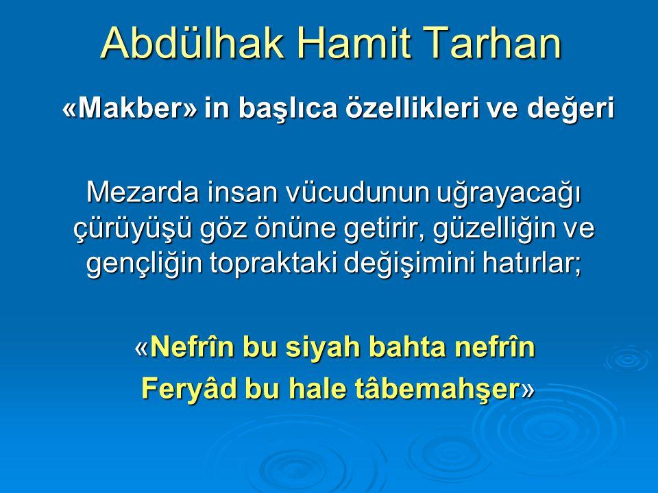 Abdülhak Hamit Tarhan «Makber» in başlıca özellikleri ve değeri «Makber» in başlıca özellikleri ve değeri Mezarda insan vücudunun uğrayacağı çürüyüşü