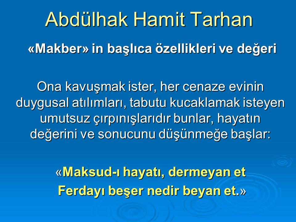 Abdülhak Hamit Tarhan «Makber» in başlıca özellikleri ve değeri «Makber» in başlıca özellikleri ve değeri Ona kavuşmak ister, her cenaze evinin duygus