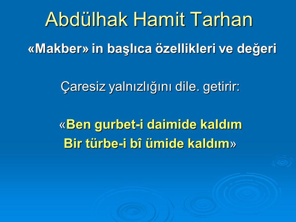 Abdülhak Hamit Tarhan «Makber» in başlıca özellikleri ve değeri «Makber» in başlıca özellikleri ve değeri Çaresiz yalnızlığını dile. getirir: «Ben gur