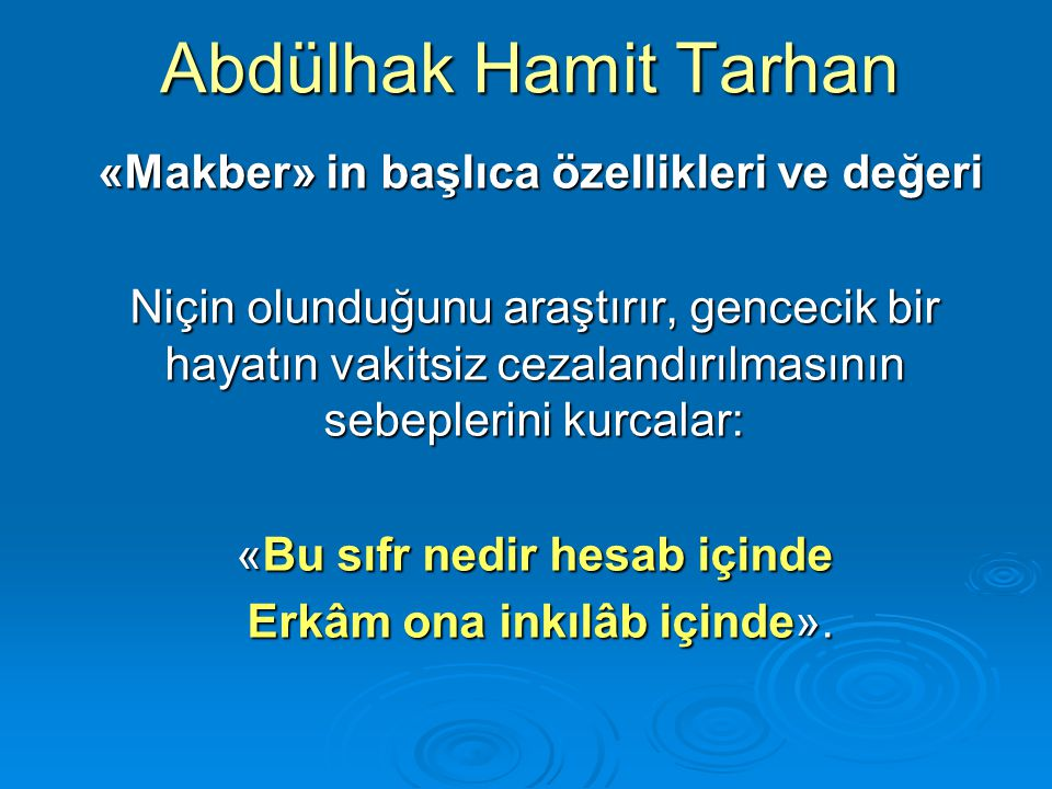 Abdülhak Hamit Tarhan «Makber» in başlıca özellikleri ve değeri «Makber» in başlıca özellikleri ve değeri Niçin olunduğunu araştırır, gencecik bir hay