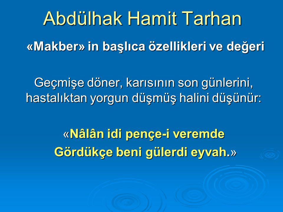 Abdülhak Hamit Tarhan «Makber» in başlıca özellikleri ve değeri «Makber» in başlıca özellikleri ve değeri Geçmişe döner, karısının son günlerini, hast