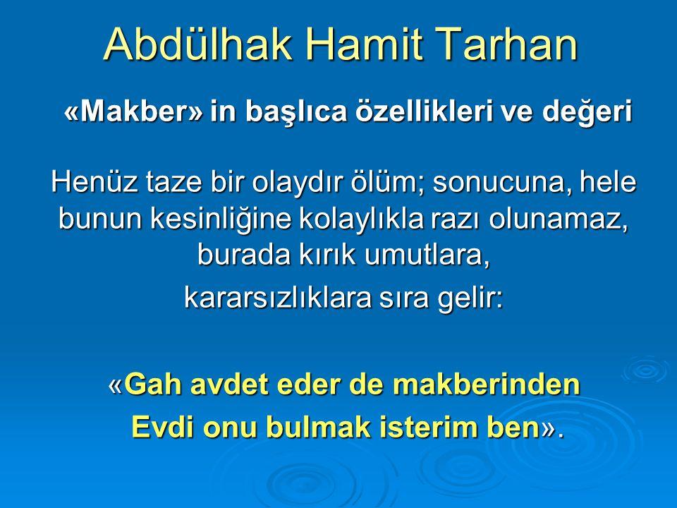 Abdülhak Hamit Tarhan «Makber» in başlıca özellikleri ve değeri «Makber» in başlıca özellikleri ve değeri Henüz taze bir olaydır ölüm; sonucuna, hele