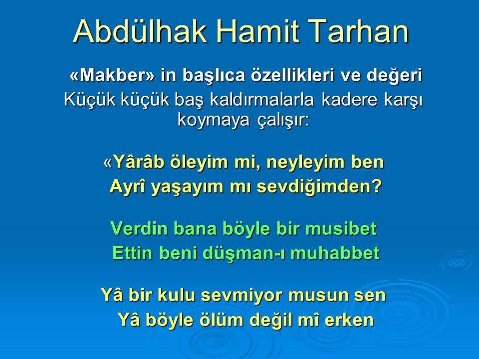 Abdülhak Hamit Tarhan «Makber» in başlıca özellikleri ve değeri «Makber» in başlıca özellikleri ve değeri Küçük küçük baş kaldırmalarla kadere karşı k