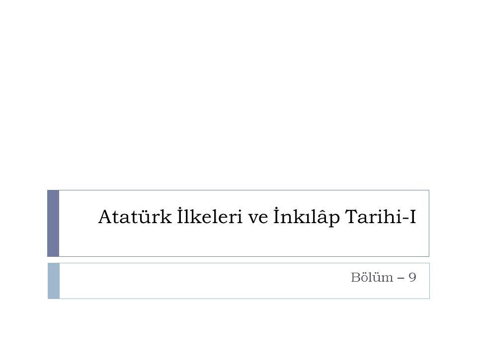 Atatürk İlkeleri ve İnkılâp Tarihi-I Bölüm – 9