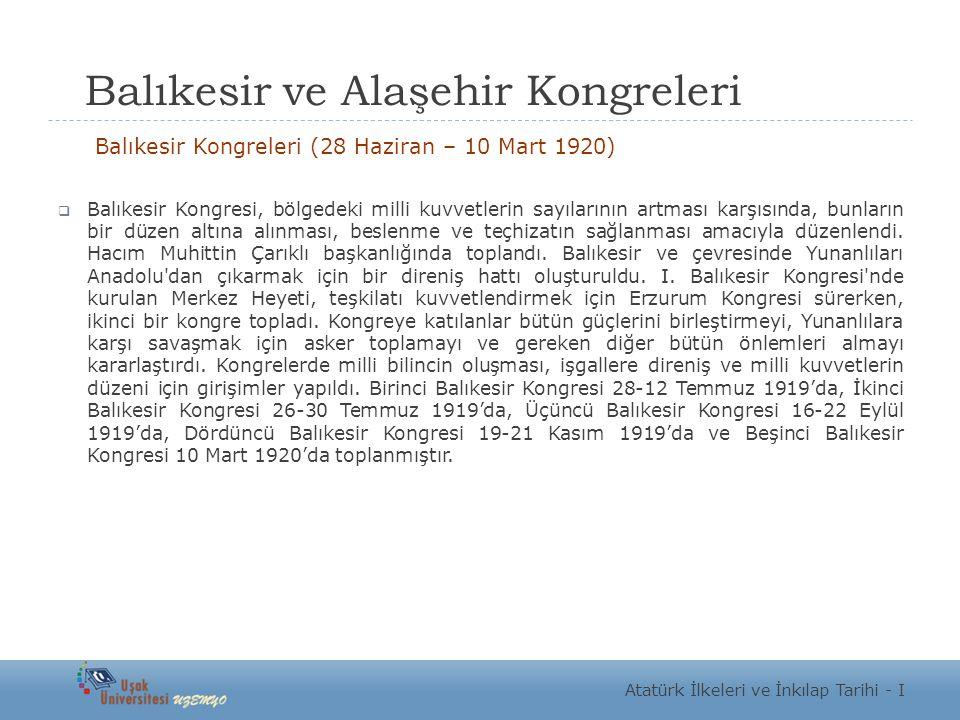 Balıkesir ve Alaşehir Kongreleri Balıkesir Kongreleri (28 Haziran – 10 Mart 1920)  Balıkesir Kongresi, bölgedeki milli kuvvetlerin sayılarının artmas