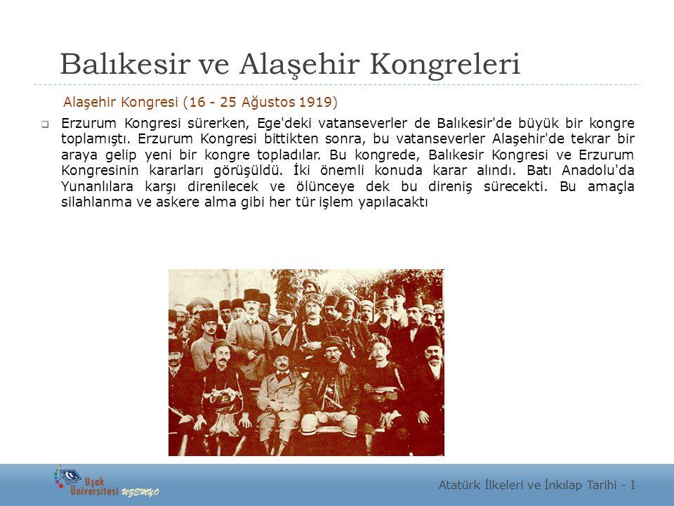 Balıkesir ve Alaşehir Kongreleri Alaşehir Kongresi (16 - 25 Ağustos 1919)  Erzurum Kongresi sürerken, Ege'deki vatanseverler de Balıkesir'de büyük bi