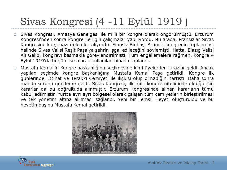 Sivas Kongresi (4 -11 Eylül 1919 )  Sivas Kongresi, Amasya Genelgesi ile milli bir kongre olarak öngörülmüştü. Erzurum Kongresi'nden sonra kongre ile